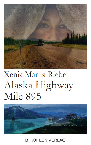 Alaska Highway Mile 895; Roman von Xenia Marita Riebe